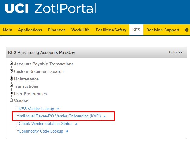 Go to the KFS Tab in Zotportal. Locate the KFS Purchasing Accounts Payable portlet and expand the Vendor section. The Individual Payee/PO Vendor Onboarding (KVO) link will take you to the KVO website.